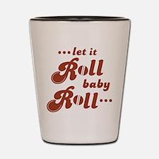 Roll baby Roll... Shot Glass