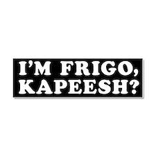 I'm Frigo, Kapeesh? Car Magnet 10 x 3