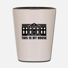 This is My House Shot Glass