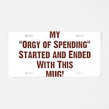 My Orgy of Spending Aluminum License Plate