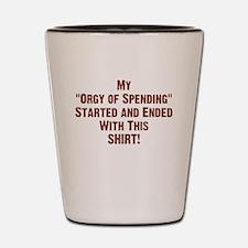 My Orgy of Spending Shot Glass