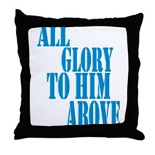 All Glory to Him Above Throw Pillow