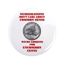 "Not Common Sense, Uncommon Ce 3.5"" Button"