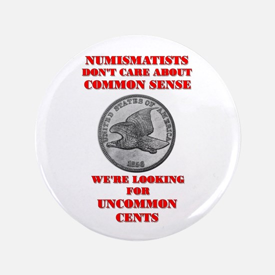 "Not Common Sense, Uncommon Ce 3.5"" Button"