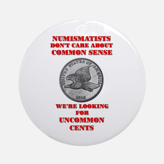 Not Common Sense, Uncommon Ce Ornament (Round)