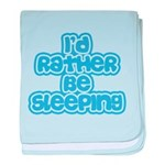 I'd Rather Be Sleeping baby blanket