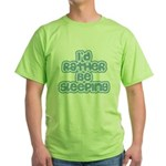 I'd Rather Be Sleeping Green T-Shirt