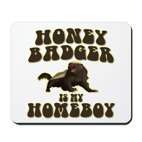 Honey Badger Is My Homeboy Mousepad