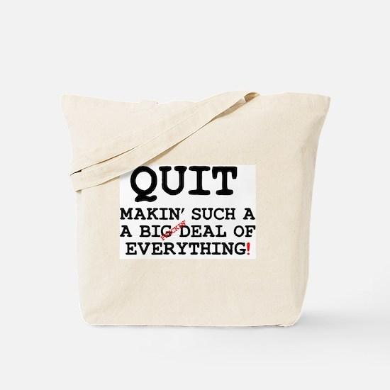 QUIT MAKIN SUCH A BIG (FRICKIN) DEAL OF E Tote Bag