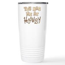 """""""You Had Me At Howdy"""" Travel Mug"""