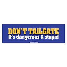 TG 11 Dont tailgate Bumper Bumper Bumper Sticker
