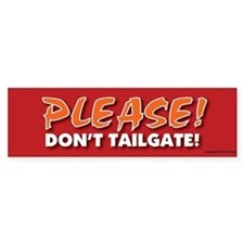 TG 10 Please dont tailgate Bumper Bumper Sticker