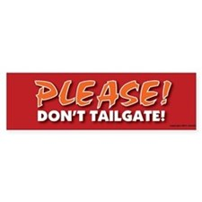 TG 10 Please dont tailgate Bumper Bumper Stickers