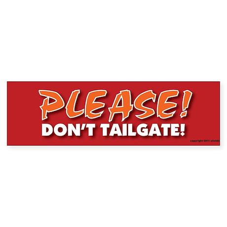 TG 10 Please dont tailgate Bumper Sticker