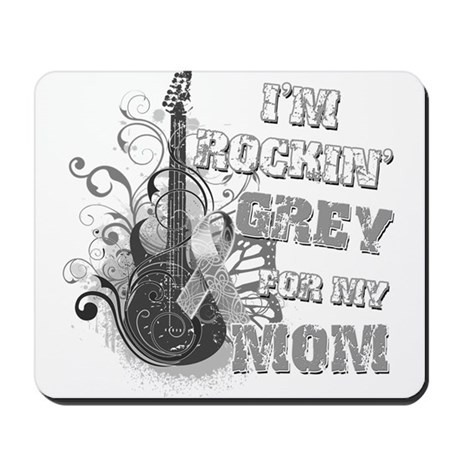 I'm Rockin' Grey for my Mom Mousepad