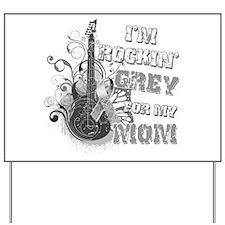 I'm Rockin' Grey for my Mom Yard Sign