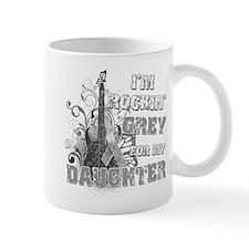 I'm Rockin' Grey for my Daugh Mug