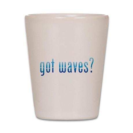 Got Waves? Shot Glass