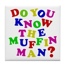 Do you now the Muffin Man? Tile Coaster
