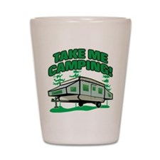 TAKE ME CAMPING! Shot Glass