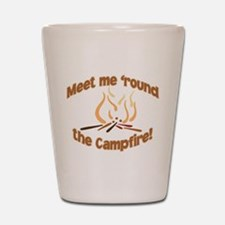 MEET ME 'ROUND THE CAMPFIRE! Shot Glass