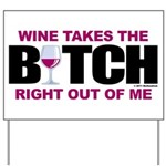 Wine Takes The Bitch Right Ou Yard Sign
