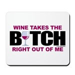 Wine Takes The Bitch Right Ou Mousepad