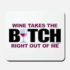 Wine Takes The Bitch Right Ou Mousepad