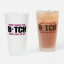 Wine Takes The Bitch Right Ou Drinking Glass