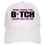 Wine Takes The Bitch Right Ou Cap