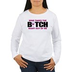 Wine Takes The Bitch Right Ou Women's Long Sleeve