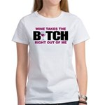 Wine Takes The Bitch Right Ou Women's T-Shirt