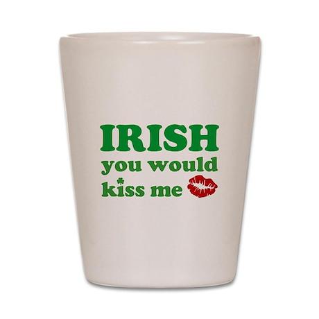 Irish You Would Kiss Me Shot Glass