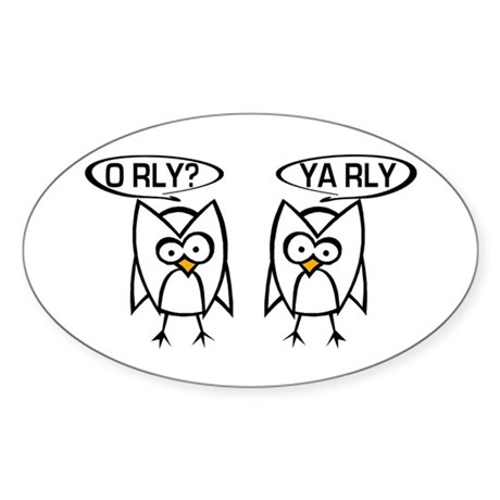 O RLY? YA RLY. Sticker (Oval)