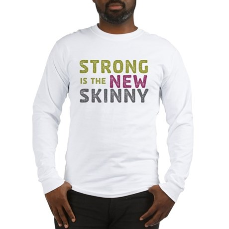 Strong is the New Skinny Long Sleeve T-Shirt