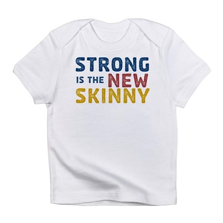 Strong is the New Skinny Infant T-Shirt
