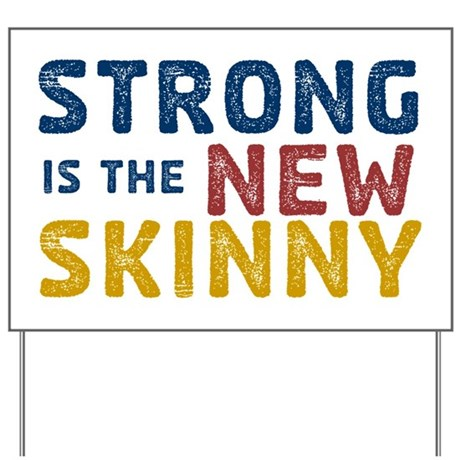 Strong is the New Skinny Yard Sign