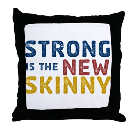 Strong is the New Skinny Throw Pillow