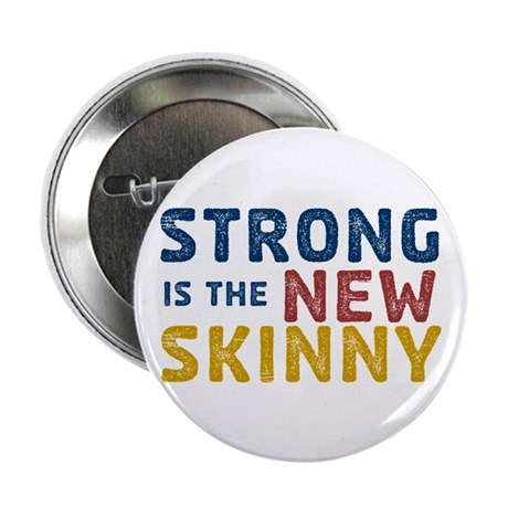 "Strong is the New Skinny 2.25"" Button (100 pa"