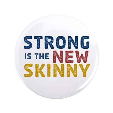 """Strong is the New Skinny 3.5"""" Button"""