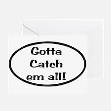 Gotta Catch Em All Greeting Card