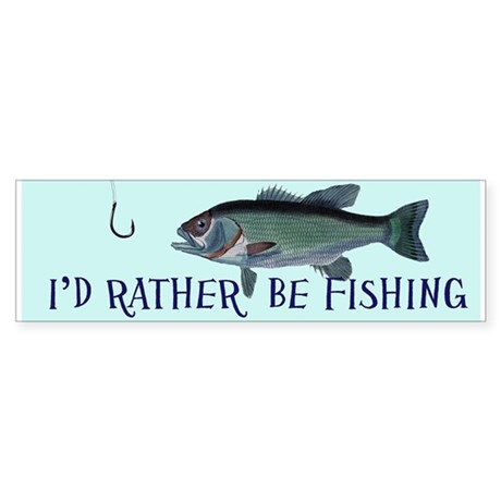 I 39 d rather be fishing bumper sticker by antiquitees for Rather be fishing