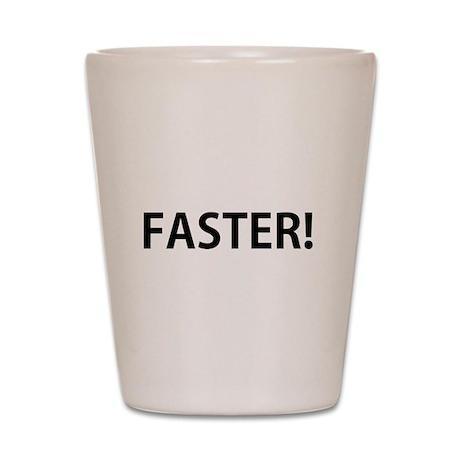 FASTER Shot Glass