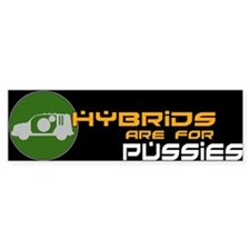 hybrids are for pussies Bumper Sticker