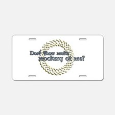 Dost thou make a mockery Aluminum License Plate
