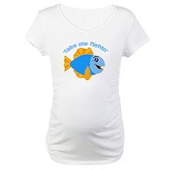 Take Me Fishing Maternity T-Shirt