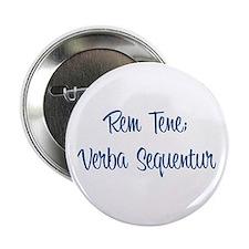 """""""Rem Tene; Verba Sequentur"""" 2.25"""" Button (10 pack)"""