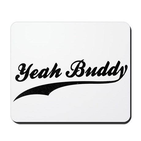Yeah Buddy! Mousepad
