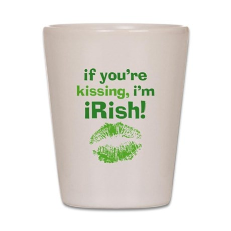You're Kissing I'm Irish Shot Glass