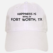 Happiness is Fort Worth Baseball Baseball Cap